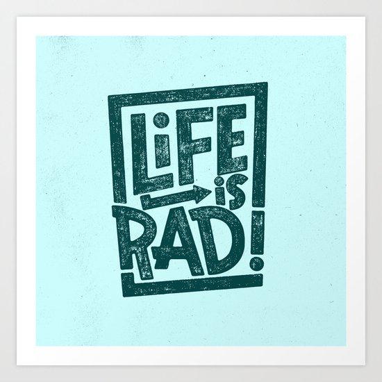 LIFE IS RAD! Art Print