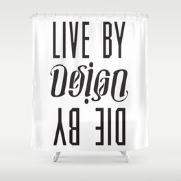 Live by Design, Die by Design Shower Curtain