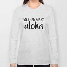 You Had Me At Aloha Long Sleeve T-shirt
