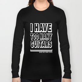 I Have Too Many Guitars Said No One Ever American Les Paul Strat Tele Guitar Long Sleeve T-shirt