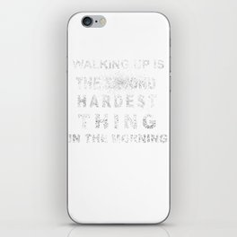 Waking Up Is The Second Hardest Thing In The Morning T-shirt iPhone Skin