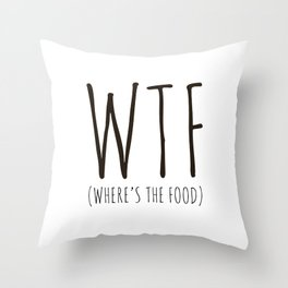 WTF - Where's The Food? Throw Pillow