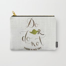 Do or do not there is no try Carry-All Pouch
