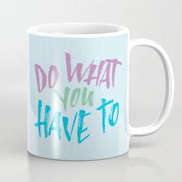 What You Have To Coffee Mug