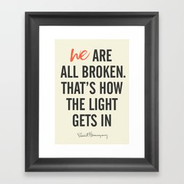 Ernest Hemingway quote, we are all broken, motivation, inspiration, character, difficulties, over Framed Art Print