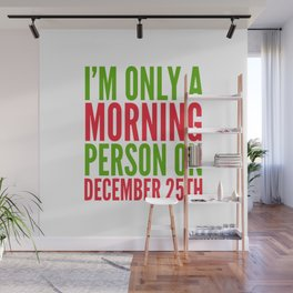 I'm Only a Morning Person on December 25th (Green & Red) Wall Mural
