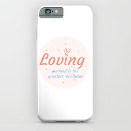 Loving yourself is the greatest revolution iPhone Case
