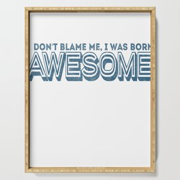 Don't Blame Me, I Was Born Awesome Serving Tray