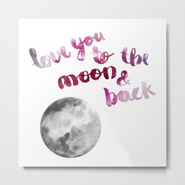 """SCARLET ROSE """"LOVE YOU TO THE MOON AND BACK"""" QUOTE + MOON Metal Print"""