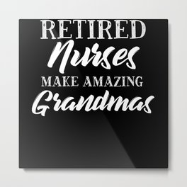 Retired Nurses Make Amazing Grandmas Metal Print