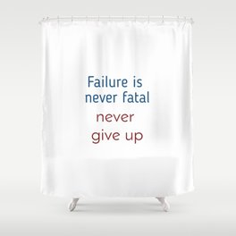 Failure is never fatal Shower Curtain