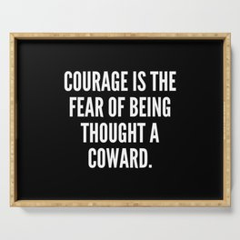 Courage is the fear of being thought a coward Serving Tray