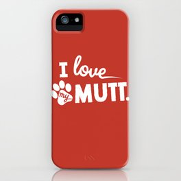 I Love My Mutt! iPhone Case