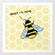 Honey I'm Home Art Print