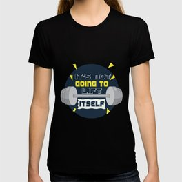 Its not going to lift itself Gym Motivational Fitness Quotes T-shirt