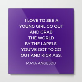 Maya Angelou - young girl go out and grab the world be the lapels Metal Print