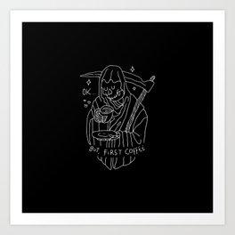 OK, But First Coffee Art Print