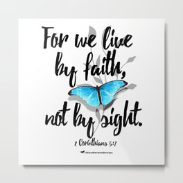 Live by Faith... Not by Sight Metal Print