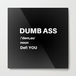 Dumb Ass Definition Metal Print