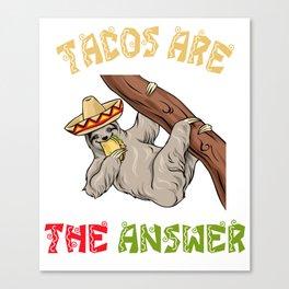 Tacos Are The Answer - Cinco De Mayo Sloth Canvas Print