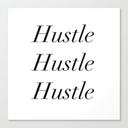 Hustle hustle hustle Canvas Print