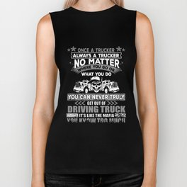 once a truker always a trucker no matter where you go or what you racing Biker Tank