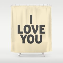 I love you, motivational quote, woman gift, gift for couples, love quotes Shower Curtain