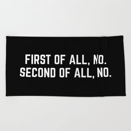 First Of All, No Funny Quote Beach Towel