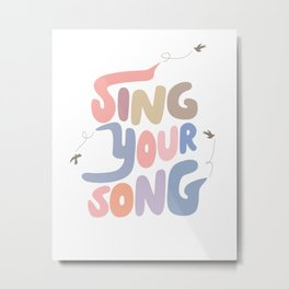 Sing Your Own Song Metal Print