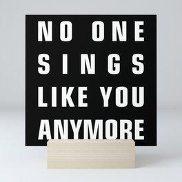 No One Sings Like You Anymore Mini Art Print