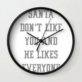 Santa Don't Like You And He Likes Everyone Wall Clock