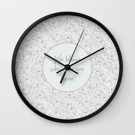 We Bloom Where We Are Loved Wall Clock