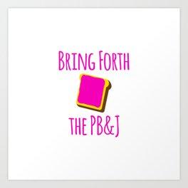 Bring Forth the PB&J Motivational Quote Art Print