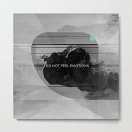 I DO NOT FEEL EMOTIONS Metal Print