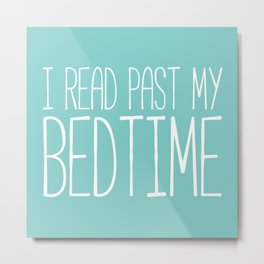 I read past my bedtime. Metal Print