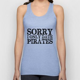 Sorry, I only date pirates!  Unisex Tank Top