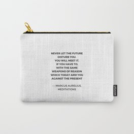 Stoic Inspiration Quotes - Marcus Aurelius Meditations - Never let the future disturb you Carry-All Pouch