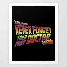 You Never Forget Your First Doctor Art Print