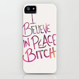 I Believe In Peace Bitch iPhone Case
