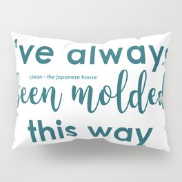 molded this way Pillow Sham