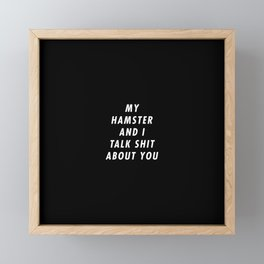 Funny My Hamster And I Talk Shit About You Pun Quote Sayings Framed Mini Art Print
