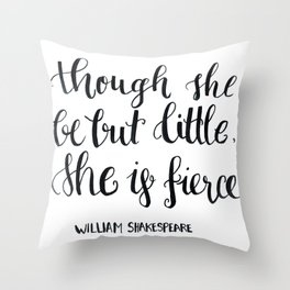 """""""though she be but little, she s fierce."""" William Shakespeare Throw Pillow"""