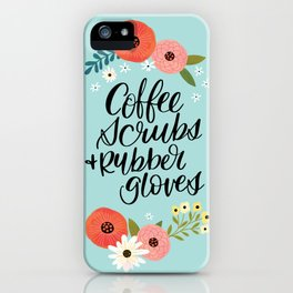 Coffee Scrubs and Rubber Gloves iPhone Case