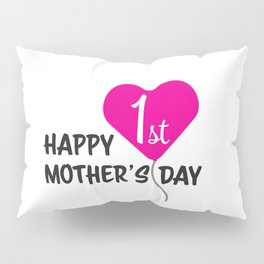 Happy First Mother's day Pink Balloon Pillow Sham