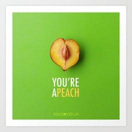You're a Peach Art Print