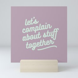 let's complain about stuff together Mini Art Print