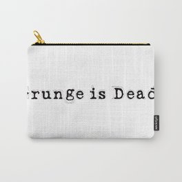 Grunge is Dead Carry-All Pouch