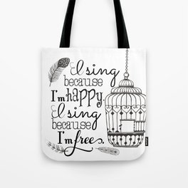 I Sing Because I'm Happy Tote Bag