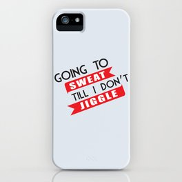 Going To Sweat Till I Don't Jiggle iPhone Case