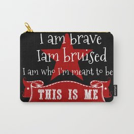 I am brave, I am bruised. I am who I'm meant to be. This is me. Carry-All Pouch